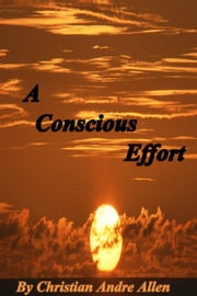 A Conscious Effort ebook by Christian Andre Allen