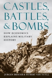 Castles, Battles, and Bombs - How Economics Explains Military History ebook by Jurgen Brauer,Hubert van Tuyll