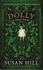 Dolly - A Ghost Story ebook by Susan Hill
