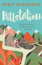 Hillstation - A story of true love, sacrifice, causality… and luck ebook by Robin Mukherjee