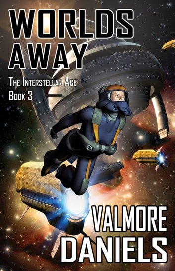 Worlds Away (The Interstellar Age Book 3) ebook by Valmore Daniels