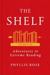 The Shelf: From LEQ to LES: Adventures in Extreme Reading ebook by Phyllis Rose