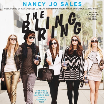 The Bling Ring - How a Gang of Fame-Obsessed Teens Ripped Off Hollywood and Shocked the World audiobook by Nancy Jo Sales