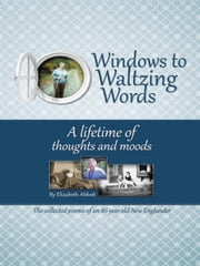Windows to Waltzing Words - A Lifetime of Thoughts and Moods ebook by Elizabeth Griswold Abbott