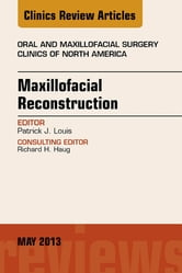 Maxillofacial Reconstruction, An Issue of Oral and Maxillofacial Surgery Clinics, ebook by Patrick J. Louis