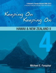 Keeping On Keeping On: 4---Hawaii and New Zealand II ebook by Michael Farquhar