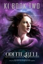 Ki Book Two - Ki, #2 ebook by Odette C. Bell