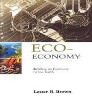 Eco-Economy - Building an Economy for the Earth ebook by Lester R. Brown