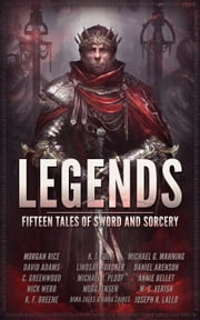 LEGENDS: Fifteen Tales of Sword and Sorcery ebook by K. J. Colt,Michael G. Manning,Lindsay Buroker,David Adams,C. Greenwood,Daniel Arenson,Megg Jensen,Michael J. Ploof,Morgan Rice,Nick Webb,Annie Bellet,Joseph R. Lallo,K. F. Breene,M. S. Verish,Dima Zales,Anna Zaires