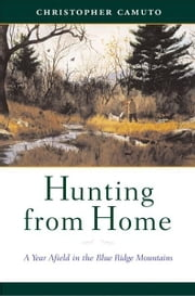 Hunting from Home: A Year Afield in the Blue Ridge Mountains ebook by Christopher Camuto