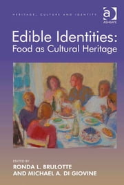 Edible Identities: Food as Cultural Heritage ebook by Dr Michael A Di Giovine,Professor Brian Graham