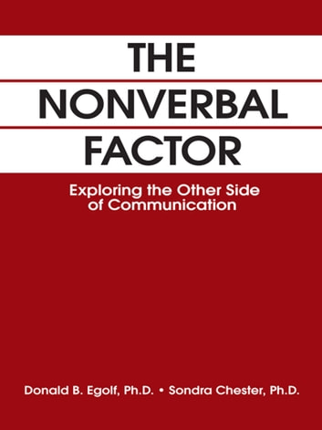 THE NONVERBAL FACTOR - Exploring the Other Side of Communication ebook by Donald B. Egolf and Sondra L. Chester