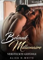 Beloved Millionaire. Versteckte Gefühle ebook by Alica H. White