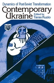 Independent Ukraine: Nation-state Building and Post-communist Transition - Nation-state Building and Post-communist Transition ebook by Taras Kuzio