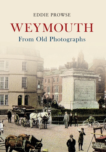 Weymouth From Old Photographs ebook by Eddie Prowse