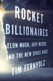Rocket Billionaires - Elon Musk, Jeff Bezos, and the New Space Race ebook by Tim Fernholz