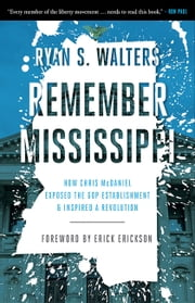 Remember Mississippi - How Chris McDaniel Exposed the GOP Establishment and Inspired a Revolution ebook by Erick Erickson, Ryan S. Walters