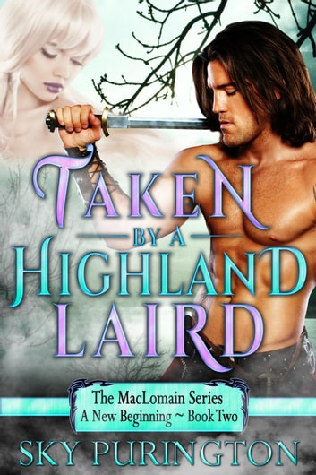 Taken by a Highland Laird - The MacLomain Series: A New Beginning, #2 ebook by Sky Purington
