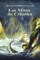 Los Mitos de Cthulhu ebook by Howard Phillips Lovecraft