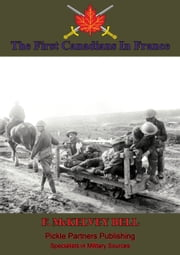 The First Canadians In France, The Chronicle Of A Military Hospital In The War Zone ebook by Lt. Col. Frederick McKelvey Bell