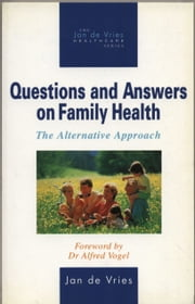 Questions and Answers on Family Health - The Alternative Approach ebook by Jan de Vries
