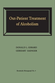 Out-Patient Treatment of Alcoholism - A Study of Outcome and Its Determinants ebook by Donald L. Gerard, Gerhart Saenger