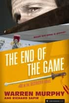 The End of the Game - The Destroyer #60 ebook by Warren Murphy, Richard Sapir