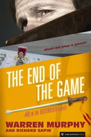 The End of the Game - The Destroyer #60 ebook by Warren Murphy,Richard Sapir
