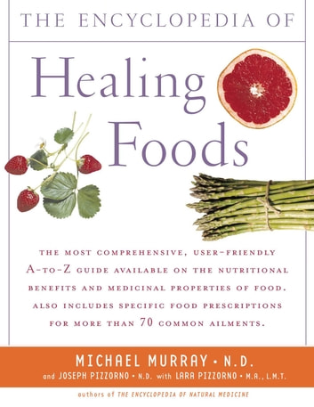 The Encyclopedia of Healing Foods ebook by Michael T. Murray, M.D.,Joseph Pizzorno