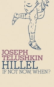 Hillel - If Not Now, When? ebook by Joseph Telushkin