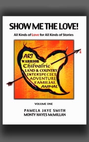 Show Me the Love! All Kinds of Love for All Kinds of Stories: Volume One ebook by Pamela Jaye Smith