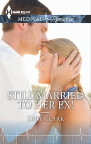 Still Married to Her Ex! ebook by Lucy Clark