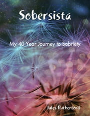 Sobersista - My Forty Year Journey to Sobriety ebook by Jules Rutherford
