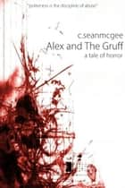 Alex and The Gruff (A Tale of Horror) ebook by C. Sean McGee