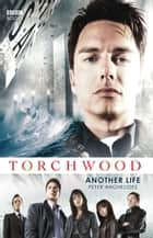 Torchwood: Another Life ebook by Peter Anghelides