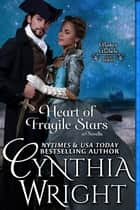 Heart of Fragile Stars - A Beauvisage Family Novella eBook von Cynthia Wright