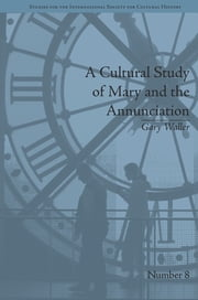 A Cultural Study of Mary and the Annunciation - From Luke to the Enlightenment ebook by Gary Waller