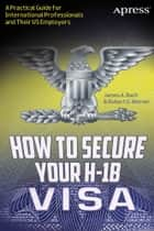 How to Secure Your H-1B Visa ebook by James A. Bach,Robert G. Werner