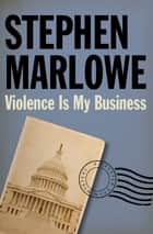 Violence Is My Business ebook by Stephen Marlowe