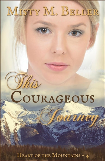 This Courageous Journey - Heart of the Mountains, #4 電子書籍 by Misty M. Beller