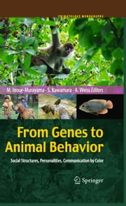From Genes to Animal Behavior - Social Structures, Personalities, Communication by Color ebook by Miho Inoue-Murayama,Shoji Kawamura,Alexander Weiss