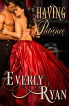 Having Patience ebook by Everly Ryan