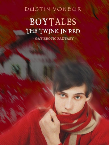 BoyTales: The Twink in Red [Gay Erotic Fantasy] - BoyTales, #4 ebook by Dustin Voneur