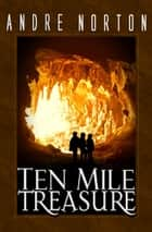 Ten Mile Treasure ebook by Andre Norton