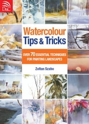 Watercolour Tips & Tricks ebook by Zoltan Szabo