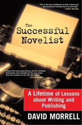 The Successful Novelist - A Lifetime of Lessons about Writing and Publishing ebook by David Morrell