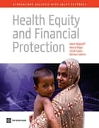 Health Equity and Financial Protection: Streamlined Analysis with ADePT Software ebook by Wagstaff, Adam; Bilger, Marcel; Sajaia,...