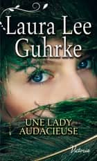 Une lady audacieuse ebook by Laura Lee Guhrke