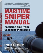Maritime Sniper Manual - Precision Fire from Seaborne Platforms ebook by Fredrik Jonsson,Major John Plaster