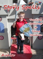 Story Spells: Teaching Spellcraft to Young Children ebook by Aislin